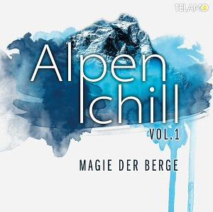 Alpenchill - Magie der Berge Vol. 1 (VÖ: 25. April 2014)