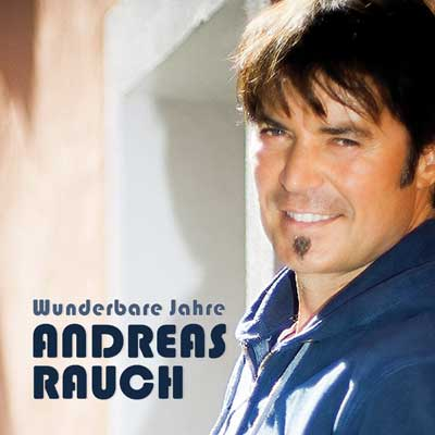 Andreas Rauch - Wunderbare Jahre
