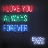 Betty Who: I Love You Always Forever
