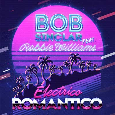 Bob Sinclar & Robbie Williams - Electrico Romantico