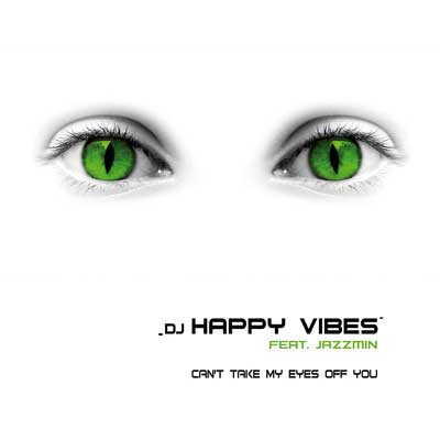 DJ Happy Vibes feat. Jazzmin: Can't take my Eyes off you