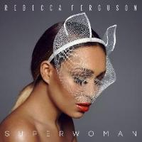 Rebecca Ferguson: Superwoman (Album am 14.10.2016)