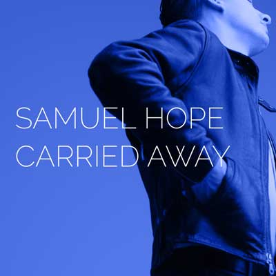 Samuel Hope - Carried Away