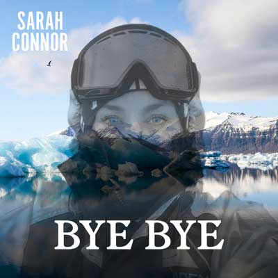 Sarah Connor - Bye Bye (Abschiedslied 2020)